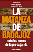 Conozca la resea del libro LA MATANZA DE BADAJOZ ANTE LOS MUROS DE LA PROPAGANDA