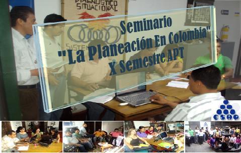 """Seminario de """"La Planeación En Colombia"""" X Semestre  APT"""