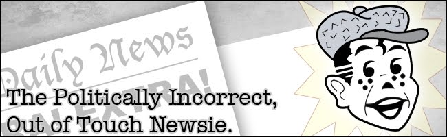 The Politically Incorrect, Out of Touch Newsie.