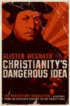 Christianity's Dangerous Idea - Alister McGrath