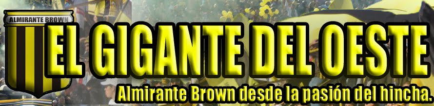 ALMIRANTE BROWN - EL GIGANTE DEL OESTE