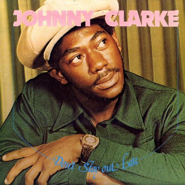 Johnny+Clarke+-+Don%27t+Stay+Out+Late+-+front