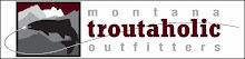 Montana Troutaholic Outfitters