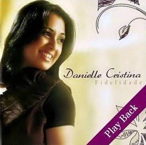 DANIELLE+CRISTINA+ +Fidelidade+ +PLAYBACK Baixar CD Play Back   Danielle Cristina   Fidelidade (2009)