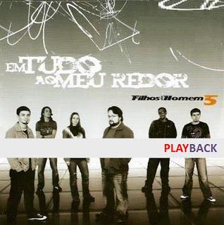 Filhos Do Homem - Em Tudo Ao Meu Redor (Play Back) 2007