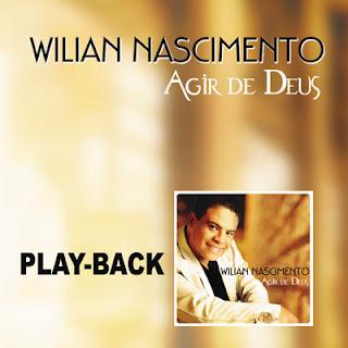 Wilian Nascimento - Agir de Deus (2010) Play Back