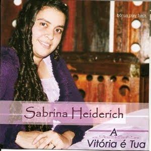 Sabrina Heiderich - A vitória é Tua - (Voz e PlayBack) 2009