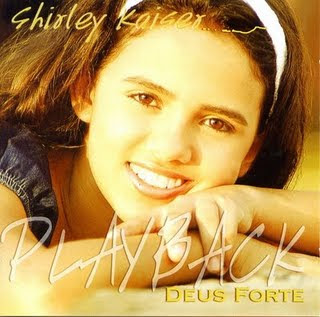 Shirley Kaiser - Deus Forte (2004) Play Back