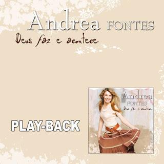 Andréa Fontes   Deus Faz e Acontece (2009) Play Back | músicas
