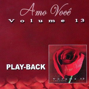 Amo Voc� - Cole��o Amo Voc� Vol. 13 - Playback