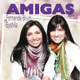 Amigas+2 Baixar CD Fernanda Brum e Eyshila   Amigas 2 (2009) Prévia