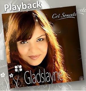Gladslayne - Crê Somente (2010) Play Back