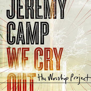 Jeremy Camp – We Cry Out
