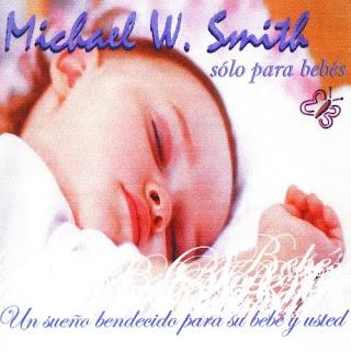 Michael W. Smith – Sólo Para Bebés (2009)