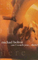 """""""Can I Touch You...There?"""" Michael Bolton"""