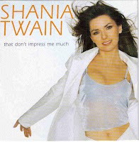"""That Don't Impress Me Much"" Shania Twain"