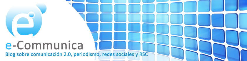 e-Communica | Blog sobre comunicacin 2.0, periodismo, redes sociales y RSC