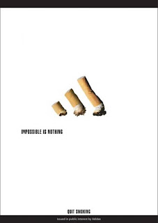 Adidas trade mark 'impossible is nothing' was incorporated into the public service ads for quit smoking. There is nothing impossible for you to stop smoking. Maybe nike's 'just do it' also work well for this kind of campaign. That mean if you want to quit smoking, just do it
