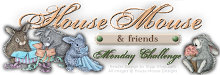 House Mouse & Friends Monday Challenge