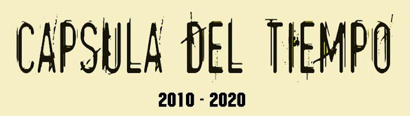 capsula del tiempo                                                                   /  2010 - 2020