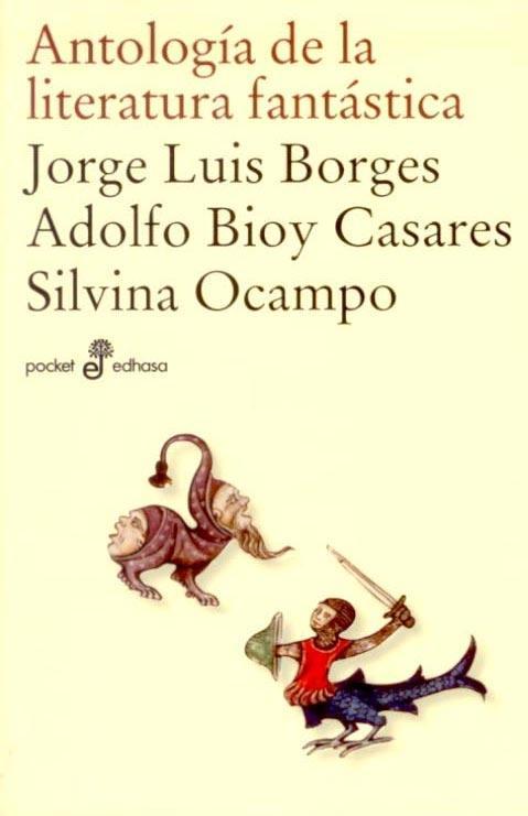 Antología de la literatura fantástica de Jorge Luis Borges, Silvina Ocampo y Adolfo Bioy Casares Antolog%C3%ADa+de+la+literatura+fant%C3%A1stica