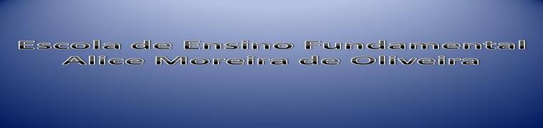 Escola de Ensino Infantil e Ensino  Fundamental Alice Moreira de Oliveira