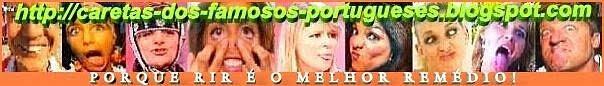 CARETAS DOS FAMOSOS PORTUGUESES