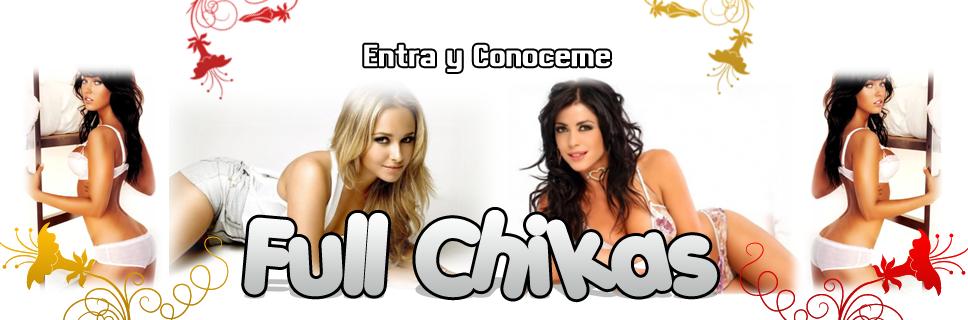 Full Chikas - Biografia - Galeria de Fotos y Mas