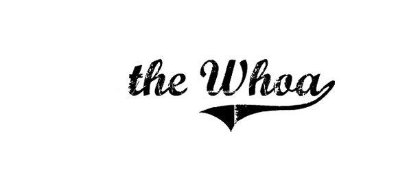 the Whoa!