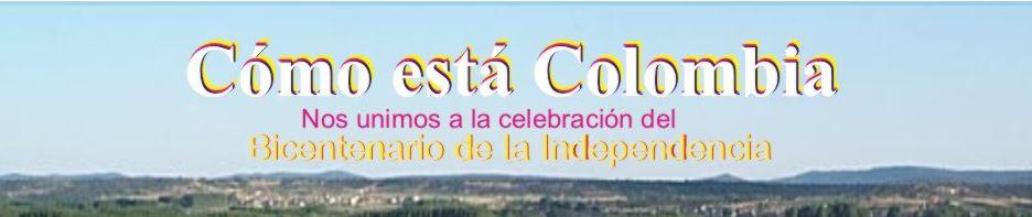Cómo esta Colombia - Bicentenario de independencia