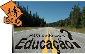 EDUCAR NÃO É CONSTRUIR ESTRADAS E SIM CAMINHOS