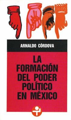 La Formación del Poder Político en México por Arnaldo Córdova