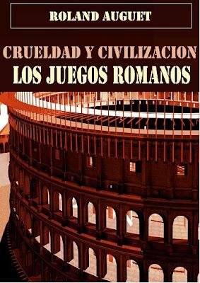 Crueldad y Civilización. Los Juegos Romanos por Roland Auguet