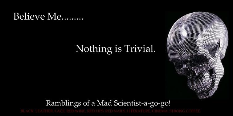 Believe me...Nothing is Trivial.