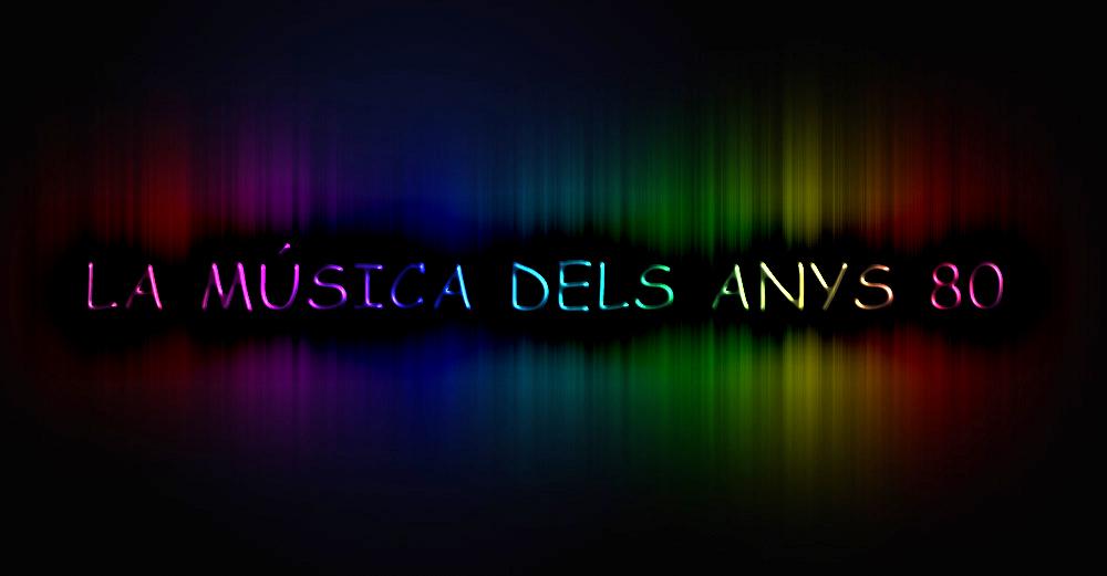 LA MÚSICA DELS 80