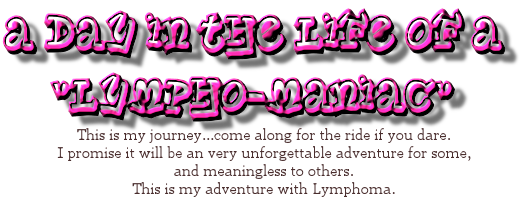 A day in the life of a Lympho-maniac - My Adventure...