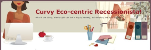 Curvy Eco-centric Recessionista!