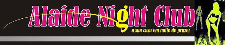 Alaide Nigth Club - Casa Noturna de Feira - Ba