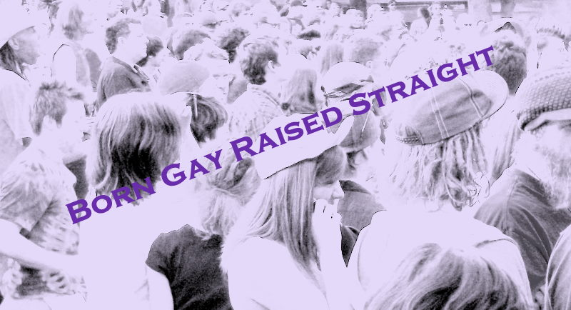 Born Gay Raised Straight