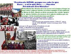 Perdonalo SEÑOR, porque no sabe lo que Hace..y ni lo que Dice...Nuestro presidente Evo Morales