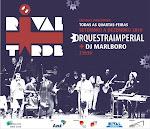 Orquestra Imperial + Dj Malboro - Rival + Tarde -