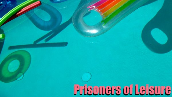 Prisoners of Leisure