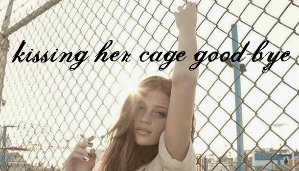 kissing her cage good-bye