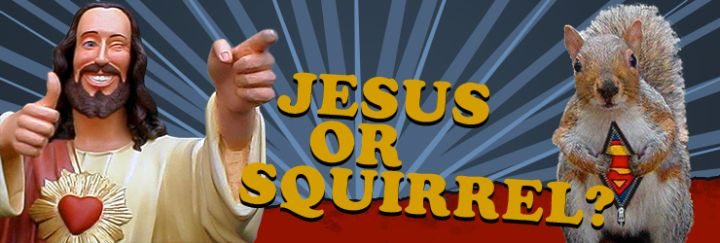 Jesus or Squirrel?