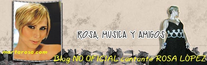 ROSA, MUSICA Y AMIGOS