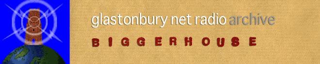 biggerhouse :           glastonbury net radio archive