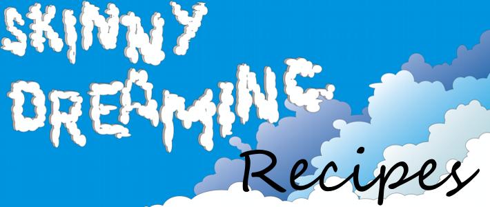 Skinny Dreaming Recipes