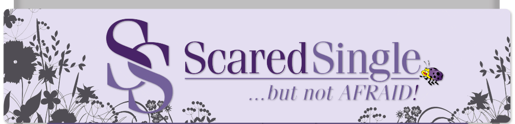 SCARED SINGLE but not Afraid!