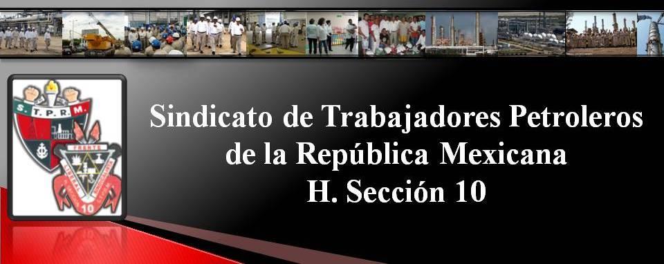 SINDICATO DE TRABAJADORES PETROLEROS DE LA REPUBLICA MEXICANA SECCION No.10