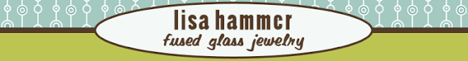 Lisa Hammer: Fused Glass Jewelry, Art & More